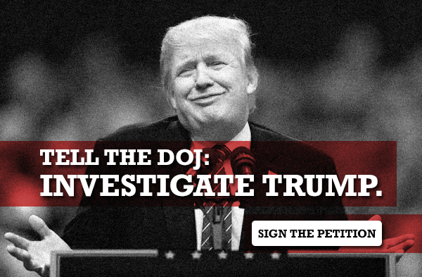 Tell the DOJ to investigate Trump. Sign the petition.